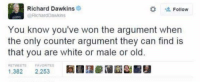 Memes, White, and Old: Richard Dawkins  Follow  @RichardDawkins  You know you've won the argument when  the only counter argument they can find is  that you are white or male or old.  RETWEETS  FAVORITES  1.382  2.253