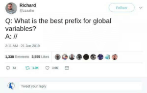 Best, What Is, and Tweet: Richard  Follow  @zzaaho  Q: What is the best prefix for global  variables?  A: //  2:11 AM-21 Jan 2019  1,338 Retweets 3,555 Likes  43  ti 1.3K  3.6K  Tweet your reply This just might actually be a solution