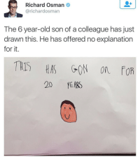 Old, Gon, and Son: Richard Osman  @richardosman  The 6 year-old son of a colleague has just  drawn this. He has offered no explanation  for it.  T1S HAS GON on FoR  20 YEABS