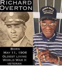 Memes, World, and Badass: RICHARD  OVERT  ORLD WA  VETERAN  BORN  MAY 1 1, 1906  OLDEST LIVING  WORLD WAR II  VETERAN 112 years old and still a badass! 🙌🏻🇺🇸