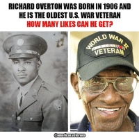 America, God, and Memes: RICHARD OVERTON WAS BORNIN 1906 AND  HE IS THE OLDESTUS WAR VETERAN  HOW MANY LIKES CAN HE GET?  KAD WAA  VETERAN  @american veterans So much respect for this man!!! God bless him! americanveterans veterans usveterans usmilitary usarmy supportveterans honorvets usvets america usa patriot uspatriot americanpatriot supportourtroops godblessourtroops ustroops americantroops semperfi military remembereveryonedeployed deplorables deployed starsandstripes americanflag usflag respecttheflag marines navy airforce