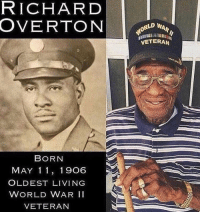 God, Memes, and World: RICHARD  OVERTONS  RLD WAR  VETERAN  BORN  MAY 1 1, 19O  OLDEST LIVING  WORLD WAR II  VETERAN 112 years old and still kicking!   God bless you! 🇺🇸 https://t.co/wdUhI9dypE