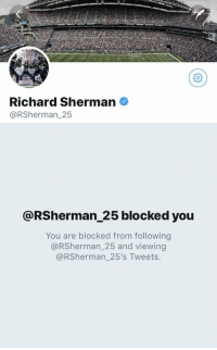 When #49ers fans go to follow their new CB https://t.co/JJZord3ShS: Richard Sherman  @RSherman_25  @RSherman_25 blocked you  You are blocked from following  @RSherman_25 and viewing  @RSherman_25's Tweets. When #49ers fans go to follow their new CB https://t.co/JJZord3ShS