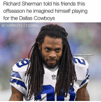 Would you like to see Richard Sherman in the Cowboys Secondary? DallasCowboys CowboysNation ✭: Richard Sherman told his friends this  offseason he imagined himself playing  for the Dallas Cowboys  @COWBOYS CENTRAL  e2UDALLASCOWBOYS  NEL Would you like to see Richard Sherman in the Cowboys Secondary? DallasCowboys CowboysNation ✭