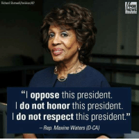 "News, Respect, and Thank You: Richard Shotwell/Invision/AP  FOX  NEWS  ""I oppose this president.  I do not honor this president.  I do not respect this president.""  Rep. Maxine Waters (D-CA) #WeStand #With #MaxineWaters   Please like and follow our page Boycott All Things Trump  Thank you!"