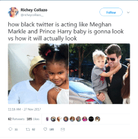 Homeopathy don't work: Richey Collazo  @richeycollazo  Follow  how black twitter is acting like Meghan  Markle and Prince Harry baby is gonna look  vs how it will actually look  De  11:18 AM -27 Nov 2017  62 Retweets 185 Likes  9 tl 62185 Homeopathy don't work