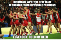 Essendon just out Richmonded Richmond.: RICHMOND: WERE THE BEST TEAM  AT CHOKING FROM IMPOSSIBLE POSITIONS  ESSENDON: HOLD MY BEER Essendon just out Richmonded Richmond.