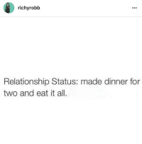 accepting on my personal page i bullsh*t on for a lil @richyrobb @richyrobb: richy robb  Relationship Status: made dinner for  two and eat it all. accepting on my personal page i bullsh*t on for a lil @richyrobb @richyrobb