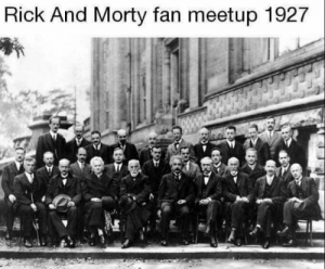 Rick and Morty united the most brilliant minds of the 20th century. (i.redd.it): Rick And Morty fan meetup 1927 Rick and Morty united the most brilliant minds of the 20th century. (i.redd.it)
