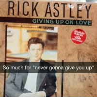 "😒😒😒😒 fuckinliar canttrustanybody goodfuckingnight: RICK ASTLEY  GIVING UP ON LOVE  So much for ""never gonna give you up"" 😒😒😒😒 fuckinliar canttrustanybody goodfuckingnight"
