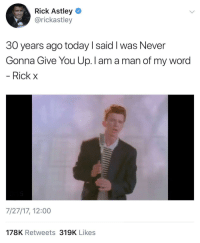 Today, Word, and Old: Rick Astley  @rickastley  30 years ago today I said I was Never  Gonna Give You Up. I am a man of my word  Rick x  7/27/17, 12:00  178K Retweets 319K Likes <p>Old but Gold</p>