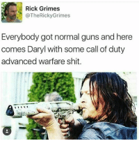 thewalkingdead: Rick Grimes  @TheRickyGrimes  Everybody got normal guns and here  comes Daryl with some call of duty  advanced warfare shit. thewalkingdead
