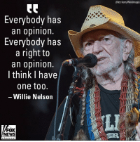 "Singer Willie Nelson says he's not bothered by the backlash he's receiving for headlining a rally for Texas Democratic Senate candidate Beto O'Rourke because ""everybody has a right to an opinion."": (Rick Kern/Wirelmage)  Everybody has  an oplnlon.  Everybody has  a right to  an opinion  I think I have  one too.  Willie Nelson  LI  FOX  NEWS Singer Willie Nelson says he's not bothered by the backlash he's receiving for headlining a rally for Texas Democratic Senate candidate Beto O'Rourke because ""everybody has a right to an opinion."""