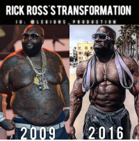 "Memes, Rick Ross, and Principal: RICK ROSS STRANSFORMATION  I G  LE G I O N S  P R O D U C T I O N  20 09  2016 🔥😳RICK ROSS'S TRANSFORMATION! He started lifting. What's your 😂 excuse? Thoughts? Opinions🤔? What do you guys think? COMMENT BELOW! Athletes: Left: @richforever. Right: @kalimuscle. TAG SOMEONE who needs to lift! _________________ Check out our principal account: @fitness_legions for the best fitness and nutrition information! Like✅ us on Facebook👉: ""Legions Production"" for a chance at having a shoutout. DISCLAIMER: This is simply for humour. No offense intended. There are two different people in the image above. @legions_production🏆🏆🏆."