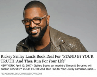 """Books, Life, and Memes: Rickey Smiley Lands Book Deal For """"STAND BY YOUR  TRUTH: And Then Run For Your Life""""  NEW YORK, April 10, 2017 Gallery Books, an imprint of Simon & Schuster, will  publish STAND BY YOUR TRUTH: And Then Run for Your Life by comedian, radio...  RICKEYSMILEYMORNINGSHOW.COM I got a book deal and I'm really, really excited!! More info about StandByYourTruthat RickeySmileyMorningShow.com!!"""