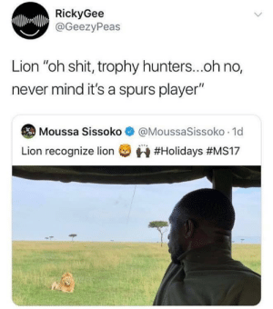 "Brilliant! 😂😂👏 https://t.co/SzmuUUFaqi: RickyGee  @GeezyPeas  Lion ""oh shit, trophy hunters...oh no,  never mind it's a spurs player""  @MoussaSissoko 1d  Moussa Sissoko  Lion recognize lion  Brilliant! 😂😂👏 https://t.co/SzmuUUFaqi"