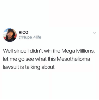 Funny, Mega, and Looking: RICO  @Nupe_4life  Well since i didn't win the Mega Millions,  let me go see what this Mesothelioma  lawsuit is talking about Worth looking into