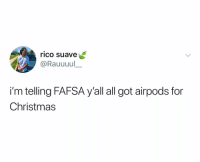 Christmas, Fafsa, and Rico Suave: rico suave  @Rauuuul  i'm telling FAFSA y'all all got airpods for  Christmas Mind ur business Raul!