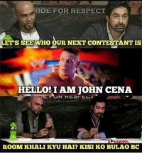 RIDE FOR RESPECT  LET'S SEE WHO OUR NEXT CONTESTANT IS  HELLO! I AM JOHN CENA  ROOM KHALI KYU HAI? KISI KO BULAO BC John Cena: you cant see me...🙈😂 rvcjinsta