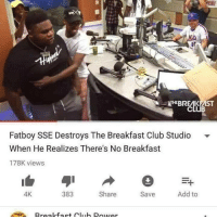 meirl: RIDE  THEBRE KEİST  CLUB  Fatboy SSE Destroys The Breakfast Club Studio  When He Realizes There's No Breakfast  178K views  383  Share  Save  Add to  4K meirl