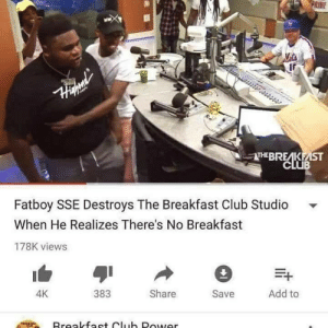 meirl by Kamilokk MORE MEMES: RIDE  THEBRE KEİST  CLUB  Fatboy SSE Destroys The Breakfast Club Studio  When He Realizes There's No Breakfast  178K views  383  Share  Save  Add to  4K meirl by Kamilokk MORE MEMES