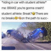 "<p>😎😤😤 via /r/memes <a href=""http://ift.tt/2nQ2g06"">http://ift.tt/2nQ2g06</a></p>: *riding in car with student athlete*  me: BRAKE you're gonna crash!!  student athlete. Break? There are  no breaks( on the path to succ- <p>😎😤😤 via /r/memes <a href=""http://ift.tt/2nQ2g06"">http://ift.tt/2nQ2g06</a></p>"