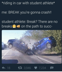 <p>can&rsquo;t stop won&rsquo;t stop (via /r/BlackPeopleTwitter)</p>: riding in car with student athlete*  me: BREAK you're gonna crash!  student athlete: Break? There are no  breaks鸯鵬on the path to succ  18 я 3,946 7,234 <p>can&rsquo;t stop won&rsquo;t stop (via /r/BlackPeopleTwitter)</p>