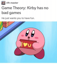 Can't think of any either -Spirit: rift-master  Game Theory: Kirby has no  bad games  He just wants you to have fun. Can't think of any either -Spirit