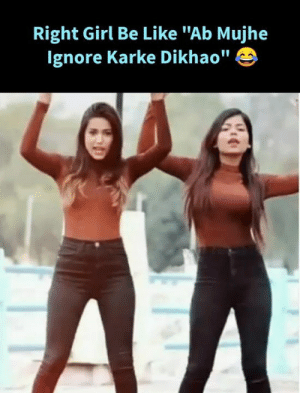"#IYKWIM ( ͡° ͜ʖ ͡°): Right Girl Be Like ""Ab Mujhe  Ignore Karke Dikhao"" #IYKWIM ( ͡° ͜ʖ ͡°)"