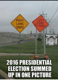 For more memes checkout thenwowillfail.com  Danish: RIGHT  LANE  CLOSED  ENDS  2016 PRESIDENTIAL  ELECTION SUMMED  UPIN ONE PICTURE For more memes checkout thenwowillfail.com  Danish