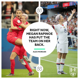 Four goals in the last two games 💪: RIGHT NOW,  MEGAN RAPINOE  15  HAS PUT THE  TEAM ON HER  BACK.  ALEX MORGAN  BR  FOOTBALL Four goals in the last two games 💪