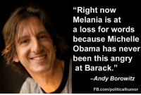 """Meme, Memes, and Michelle Obama: """"Right now  Melania is at  a loss for words  because Michelle  Obama has never  been this angry  at Barack.""""  -Andy Borowitz  FB.com/politicalhumor Funniest Memes Mocking Trump: http://abt.cm/22m2YS4  Thanks to Andy Borowitz for this one"""