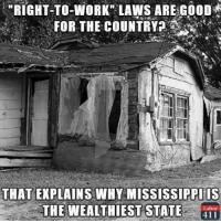 "Memes, 🤖, and Law: ""RIGHT-TO-WORK LAWS ARE GOOD  FOR THE COUNTRY?  THAT EXPLAINS WHY MISSISSIPPIIS  THE WEALTHIEST STATE  Labor  411"