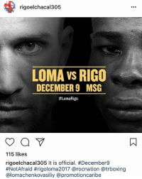 Memes, Rocnation, and 🤖: rigoelchacal305  LOMA Vs RIGO  DECEMBER9 MSG  #LomaRigo  115 likes  rigoelchacal305 It is official. #DecemberS  #NotAfraid #r.goloma2017 @rocnation @trbox.ng  @lomachenkovasiliy @promotioncaribe ITS OFFICIAL !!! 💥🥊 LOMA VS RIGO | DECEMBER 9