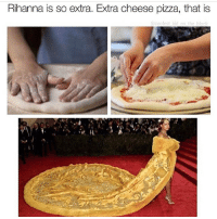 Ass, Bruh, and Dope: Rihanna is so extra. Extra cheese pizza, that is  coolest kid on the FOLLOW MY BACKUP FOR MORE MEMES! ❤️🔥 @FULLSPACEYGAMES 💦 Credit: DM •=•=•=•=•=•=•=•=•=•=•=•=•=•=•=•=• Cool ass partners 💯 @gamersbanter @gruggetgotmemes @c0medyofc0d @humorforgames @yourdailycodpage @bolt4tw @scufgod @gaming.pod @gaming.sp0t @fuck_your_clan_bruh @kingoflegend @fullenders @hdpubz •=•=•=•=•=•=•=•=•=•=•=•=•=•=•=•=• Sponsorships 💸 Use code CASHEW on all sponsors for a discount on all their dope products 💦 •=•=•=•=•=•=•=•=•=•=•=•=•=•=•=•=• Hashtags (ignore) 🎮 videogames games gamer TagsForLikes gaming instagaming instagamer playinggames online photooftheday onlinegaming videogameaddict instagame instagood gamestagram gamerguy gamergirl gamin video game igaddict winning play playing