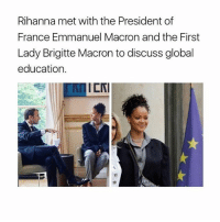 Memes, Rihanna, and France: Rihanna met with the President of  France Emmanuel Macron and the First  Lady Brigitte Macron to discuss global  education.  ICNI Rihanna2024 (she'll only be 34 in 2020) edit; nvm I forgot about her being from Barbados