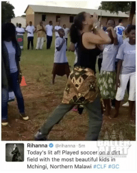 Memes, Lit AF, and 🤖: Rihanna rihanna 5m  Today's lit af! Played soccer on a dirt  field with the most beautiful kids in  Mchingi, Northern Malawi  Rihanna playing soccer on a dirt field - cc: azeliabanks