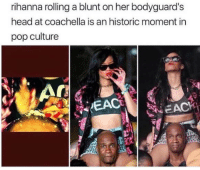 Coachella, Head, and Pop: rihanna rolling a blunt on her bodyguards  head at coachella is an historic moment in  pop culture