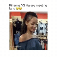 Love, Rihanna, and Girl Memes: Rihanna VS Halsey meeting  fans  otpeoplefeed I love them both so much omggg