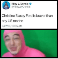 Shut the 🖕🏽up: Riley J. Dennis  @RileyJayDennis  Christine Blasey Ford is braver than  any US marine  9/27/18, 10:55 AM Shut the 🖕🏽up