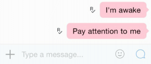 Awake, Rim, and Pay Attention: RI'm awake  3  Pay attention to me  +  Type a message..