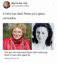 Nas, Riot, and Girl: Riot to the Aity  @ChaosRiot1999  A nero nas died. Kaise your glass,  comrades  The girl who executed Nazis after seducing  them in bars dies aged 92  dailymail.co.uk (@drgrayfang)