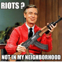 Mr. Rogers is ready for anything. Are YOU?! ~: RIOTS  NOTINMYNEIGHBORHOOD Mr. Rogers is ready for anything. Are YOU?! ~