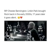 Memes, 2000s, and Back: RIP Chester Bennington. Linkin Park brought  Rock back in the early 2000s, 17 years later  it goes silent. 💔