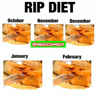 Memes, Diet, and Brace Yourselves: RIP DIET  October  November December  @MEXICOMEDY  January  February Brace yourselves 😩💯😂  Follow us Mexican Problems