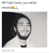 Post Malone 😂: RIP Fidel Castro, you will be  missed  26/11/16 17:25 Post Malone 😂