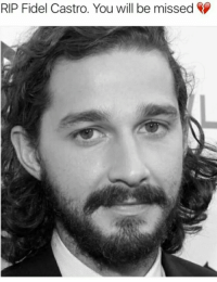 Shia LaBeouf or Fidel Castro?? 👀🤔🤔🤔: RIP Fidel Castro. You will be missed Shia LaBeouf or Fidel Castro?? 👀🤔🤔🤔