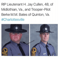Jay, Memes, and 🤖: RIP Lieutenant H. Jay Cullen, 48, of  Midlothian, Va., and Trooper-Pilot  Berke M.M. Bates of Quinton, Va.  #Charlottesville  GINI  GIN  TAT Both died in yesterday's helicopter crash near Charlottesville. RIP BROTHERS
