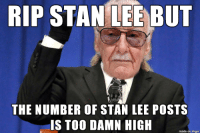 Stan, Stan Lee, and Imgur: RIP STANTEE BUT  THE NUMBER OF STAN LEE POSTS  IS T0O DAMN HIGH  made on imgur many