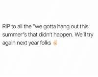 "Dank, All The, and 🤖: RIP to all the ""we gotta hang out this  summer's that didn't happen. We'll try  again next year folks"